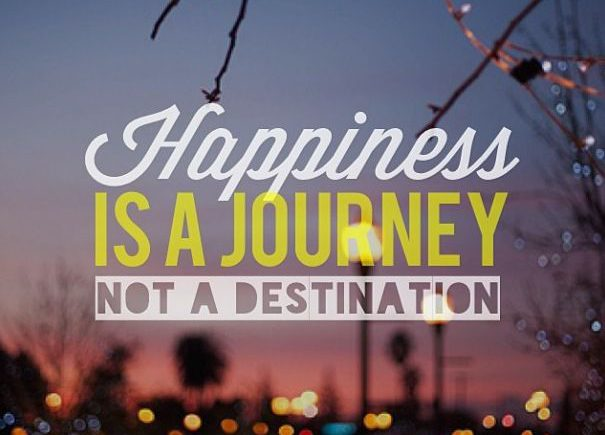 Happiness is a journey not a destination - Happy Mood Happy Food